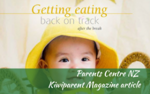 Article Kiwiparent, Parents Centre magazine #supportingapickyeater #supportingafussyeater #pickyeater # pickyeating #helppickyeater #helpfussyeater #helpingpickyeater #helpingfussyeater #helppickyeating #helpfussyeating #fussyeating #judithyeabsley #fussyeater #theconfidenteater #addingfoods #wellington #NZ #creatingconfidenteaters