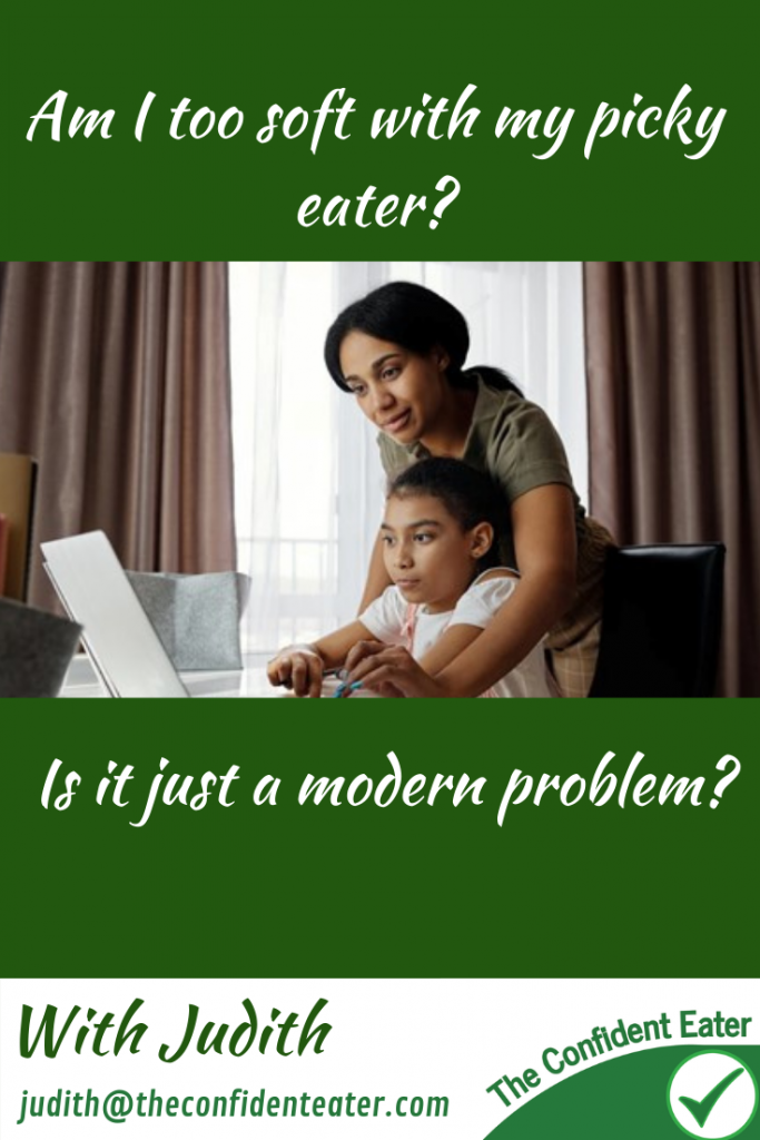Am I too soft with my picky eater? Is picky eating a modern problem? #Recipesforpickyeaters #helpforpickyeaters, #helpforpickyeating, #Foodforpickyeaters, #theconfidenteater, #wellington, #NZ, #judithyeabsley, #helpforfussyeating, #helpforfussyeaters, #fussyeater, #fussyeating, #pickyeater, #pickyeating, #supportforpickyeaters, #winnerwinnerIeatdinner, #creatingconfidenteaters, #newfoods, #bookforpickyeaters, #thecompleteconfidenceprogram, #thepickypack