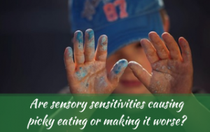 Sensory sensitivities and picky eating. Is it the cause or is it making it worse? #sensorysensitivities, #Recipesforpickyeaters, #helpforpickyeaters, #helpforpickyeating, #Foodforpickyeaters, #theconfidenteater, #wellington, #NZ, #judithyeabsley, #helpforfussyeating, #helpforfussyeaters, #fussyeater, #fussyeating, #pickyeater, #pickyeating, #supportforpickyeaters, #winnerwinnerIeatdinner, #creatingconfidenteaters, #newfoods, #bookforpickyeaters, #thecompleteconfidenceprogram, #thepickypack, #funfoodsforpickyeaters, #funfoodsdforfussyeaters