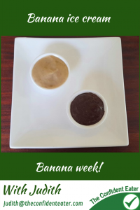 Banana ice cream recipe for picky eaters and fussy eaters #bananaicecream, #funbananas, #bananarecipe, #funfoodsforpickyeaters, #funfoodsdforfussyeaters, #Recipesforpickyeaters, #helpforpickyeaters, #helpforpickyeating, #Foodforpickyeaters, #theconfidenteater, #wellington, #NZ, #judithyeabsley, #helpforfussyeating, #helpforfussyeaters, #fussyeater, #fussyeating, #pickyeater, #pickyeating, #supportforpickyeaters, #winnerwinnerIeatdinner, #creatingconfidenteaters, #newfoods, #bookforpickyeaters, #thecompleteconfidenceprogram, #thepickypack