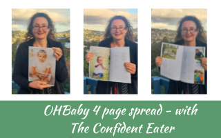 OHBaby interview with The Confident Eater, Judith Yeabsley|Fussy Eating NZ, #OHBabyinterview, #OHBabyautumnedition, #OHBaby&TheConfidentEater, #theconfidenteater, #fussyeatingNZ, #pickyeatingNZ #helpforpickyeaters, #helpforpickyeating, #recipespickyeaterswilleat, #recipesfussyeaterswilleat #winnerwinnerIeatdinner, #Recipesforpickyeaters, #Foodforpickyeaters, #wellington, #NZ, #judithyeabsley, #helpforfussyeating, #helpforfussyeaters, #fussyeater, #fussyeating, #pickyeater, #pickyeating, #supportforpickyeaters, #winnerwinnerIeatdinner, #creatingconfidenteaters, #newfoods, #bookforpickyeaters, #thecompleteconfidenceprogram, #thepickypack, #funfoodsforpickyeaters, #funfoodsdforfussyeaters