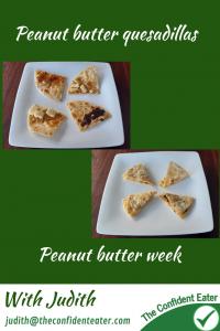 Peanut butter quesadillas #peanutbutterquesadillas, #peanutbutterrecipes, #trynewfoods, #funfoodsforpickyeaters, #funfoodsdforfussyeaters, #Recipesforpickyeaters, #helpforpickyeaters, #helpforpickyeating, #Foodforpickyeaters, #theconfidenteater, #wellington, #NZ, #judithyeabsley, #helpforfussyeating, #helpforfussyeaters, #fussyeater, #fussyeating, #pickyeater, #pickyeating, #supportforpickyeaters, #winnerwinnerIeatdinner, #creatingconfidenteaters, #newfoods, #bookforpickyeaters, #thecompleteconfidenceprogram, #thepickypack