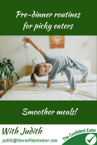 Pre-dinner routines for picky eaters #predinnerroutines, #dinnerroutinespickyeater, #dinnerroutinesfussyeater, #helpforpickyeaters, #helpforpickyeating, #recipespickyeaterswilleat, #recipesfussyeaterswilleat #winnerwinnerIeatdinner, #Recipesforpickyeaters, #Foodforpickyeaters, #theconfidenteater, #wellington, #NZ, #judithyeabsley, #helpforfussyeating, #helpforfussyeaters, #fussyeater, #fussyeating, #pickyeater, #pickyeating, #supportforpickyeaters, #winnerwinnerIeatdinner, #creatingconfidenteaters, #newfoods, #bookforpickyeaters, #thecompleteconfidenceprogram, #thepickypack, #funfoodsforpickyeaters, #funfoodsdforfussyeaters