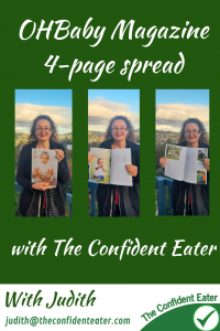 OHBaby interview with The Confident Eater, Judith Yeabsley Fussy Eating NZ #OhBabyinterview, #OHBabyautumnedition, #OhBaby&TheConfidentEater, #theconfidenteater, #fussyeatingNZ, #pickyeatingNZ #helpforpickyeaters, #helpforpickyeating, #recipespickyeaterswilleat, #recipesfussyeaterswilleat #winnerwinnerIeatdinner, #Recipesforpickyeaters, #Foodforpickyeaters, #wellington, #NZ, #judithyeabsley, #helpforfussyeating, #helpforfussyeaters, #fussyeater, #fussyeating, #pickyeater, #pickyeating, #supportforpickyeaters, #winnerwinnerIeatdinner, #creatingconfidenteaters, #newfoods, #bookforpickyeaters, #thecompleteconfidenceprogram, #thepickypack, #funfoodsforpickyeaters, #funfoodsdforfussyeaters