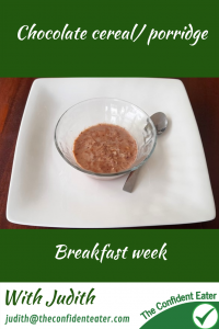 Chocolate cereal/porridge – fun recipe for fussy eaters #chocolatecerealforfussyeaters, #chocolatecerealforpickyeaters, #chocolatecereal, #chocolateporridge, #breakfastrecipes, #trynewfoods, #funfoodsforpickyeaters, #funfoodsdforfussyeaters, #Recipesforpickyeaters, #helpforpickyeaters, #helpforpickyeating, #Foodforpickyeaters, #theconfidenteater, #wellington, #NZ, #judithyeabsley, #helpforfussyeating, #helpforfussyeaters, #fussyeater, #fussyeating, #pickyeater, #pickyeating, #supportforpickyeaters, #winnerwinnerIeatdinner, #creatingconfidenteaters, #newfoods, #bookforpickyeaters, #thecompleteconfidenceprogram, #thepickypack