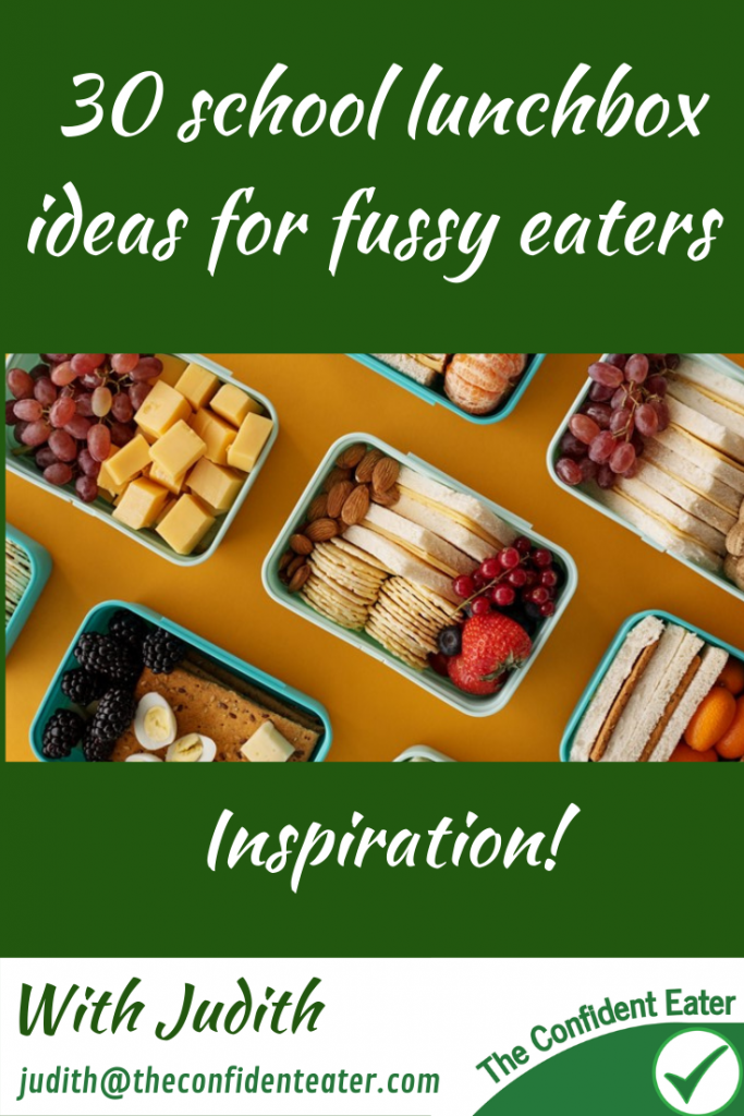30 school lunchbox ideas for fussy eaters NZ, Judith Yeabsley Fussy Eating NZ, school lunchbox ideas, #schoollunchboxes, #lunchboxesforfussyeaters, #lunchboxesforpickyeaters, #theconfidenteater, #fussyeatingNZ, #pickyeatingNZ #helpforpickyeaters, #helpforpickyeating, #recipespickyeaterswilleat, #recipesfussyeaterswilleat #winnerwinnerIeatdinner, #Recipesforpickyeaters, #Foodforpickyeaters, #wellington, #NZ, #judithyeabsley, #helpforfussyeating, #helpforfussyeaters, #fussyeater, #fussyeating, #pickyeater, #pickyeating, #supportforpickyeaters, #winnerwinnerIeatdinner, #creatingconfidenteaters, #newfoods, #bookforpickyeaters, #thecompleteconfidenceprogram, #thepickypack, #funfoodsforpickyeaters, #funfoodsdforfussyeaters